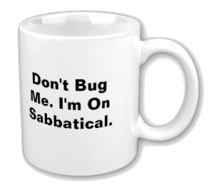 """Don't bug me, I'm on sabbatical."""